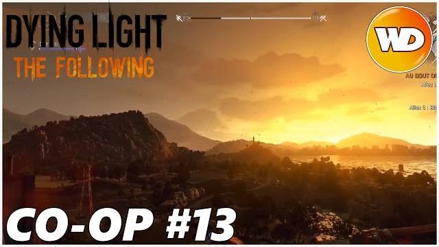 DYING LIGHT – THE FOLLOWING – Let's Play coop : part 13