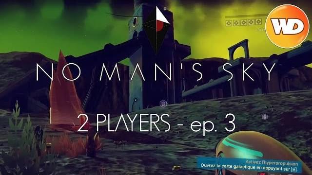 No Man's Sky - FR - Let's play - 2 players - épisode 3