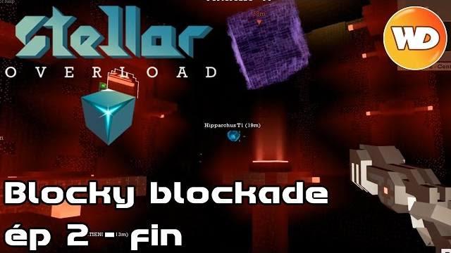 Stellar Overload – FR – Coop – Alpha 3 Blocky blockade – épisode 2 et FIN !