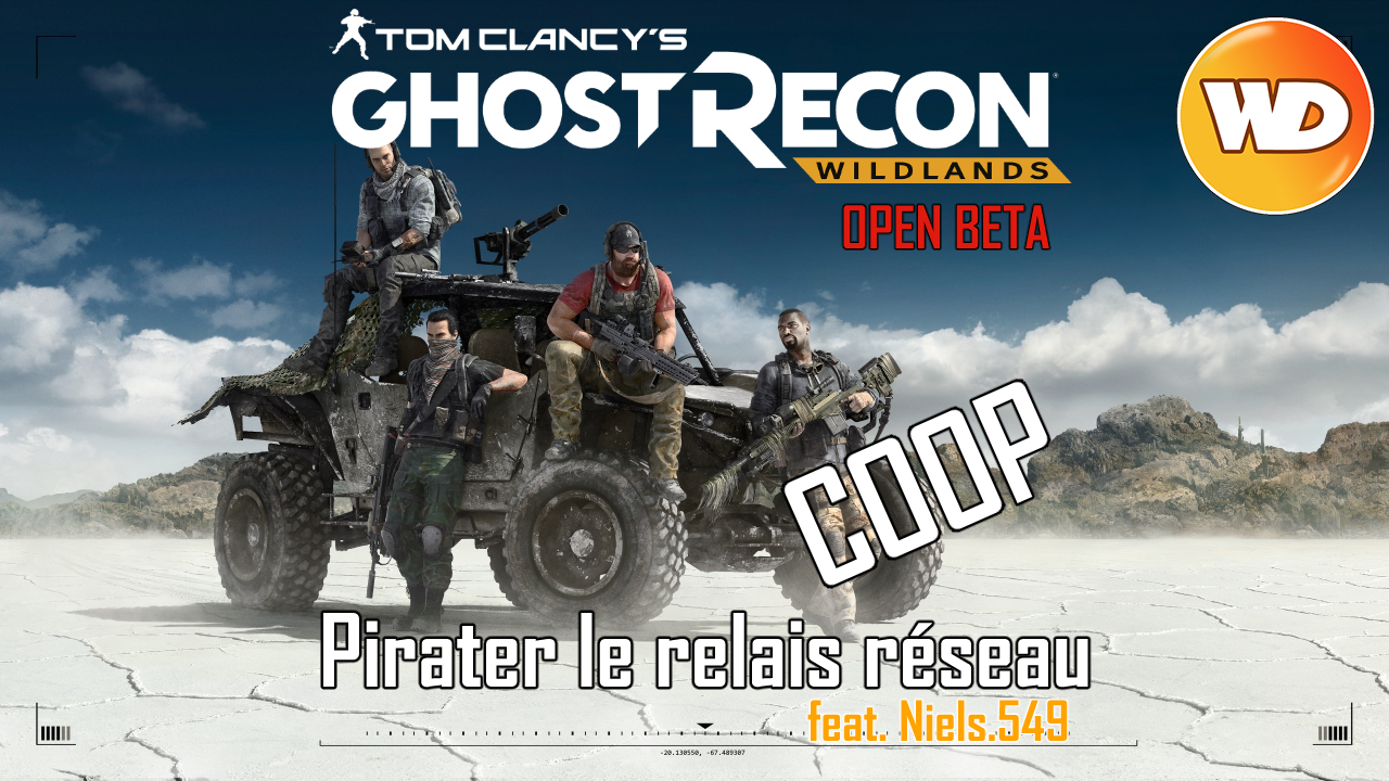 Tom Clancy's Ghost Recon Wildlands - FR - LP Coop ft Niels549 - Pirater le relais réseau (Open Beta)