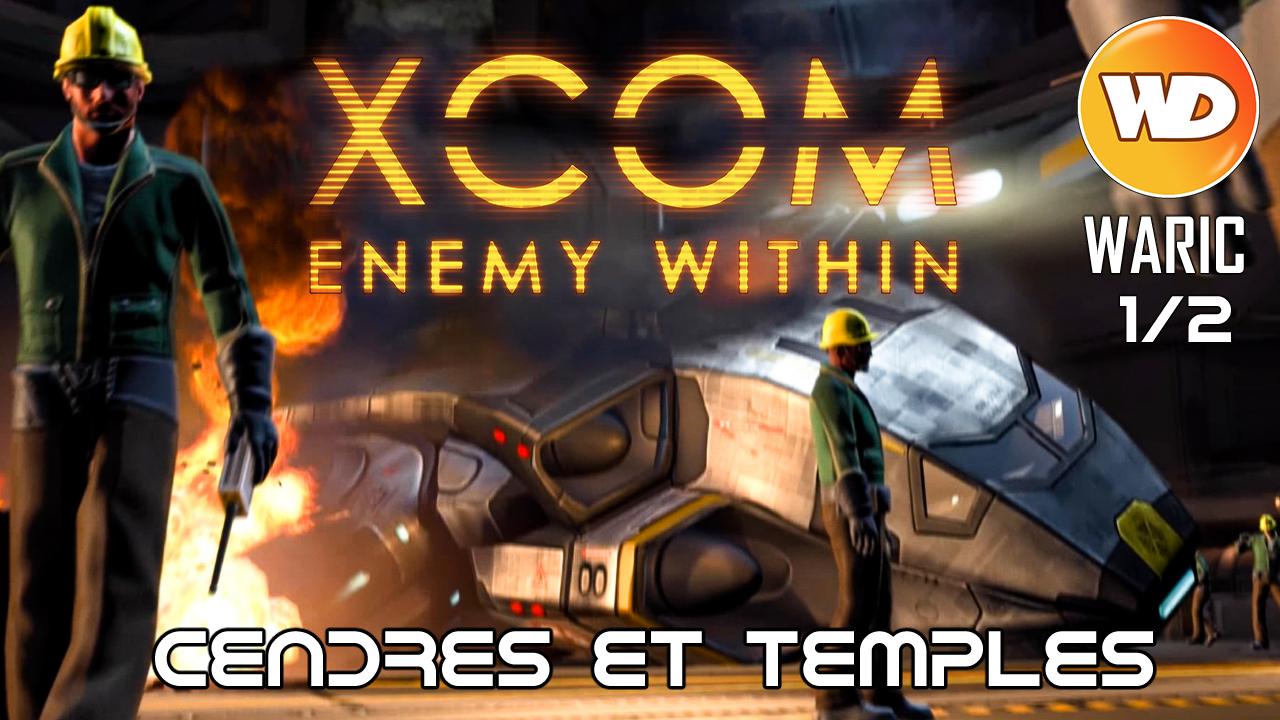 XCOM Ennemy Within - FR - Cendres et Temples (Défense de la base XCOM) 1 sur 2
