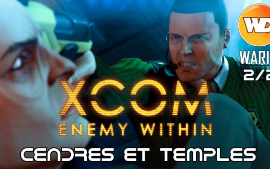 XCOM Ennemy Within - FR - Opération Cendres et Temples