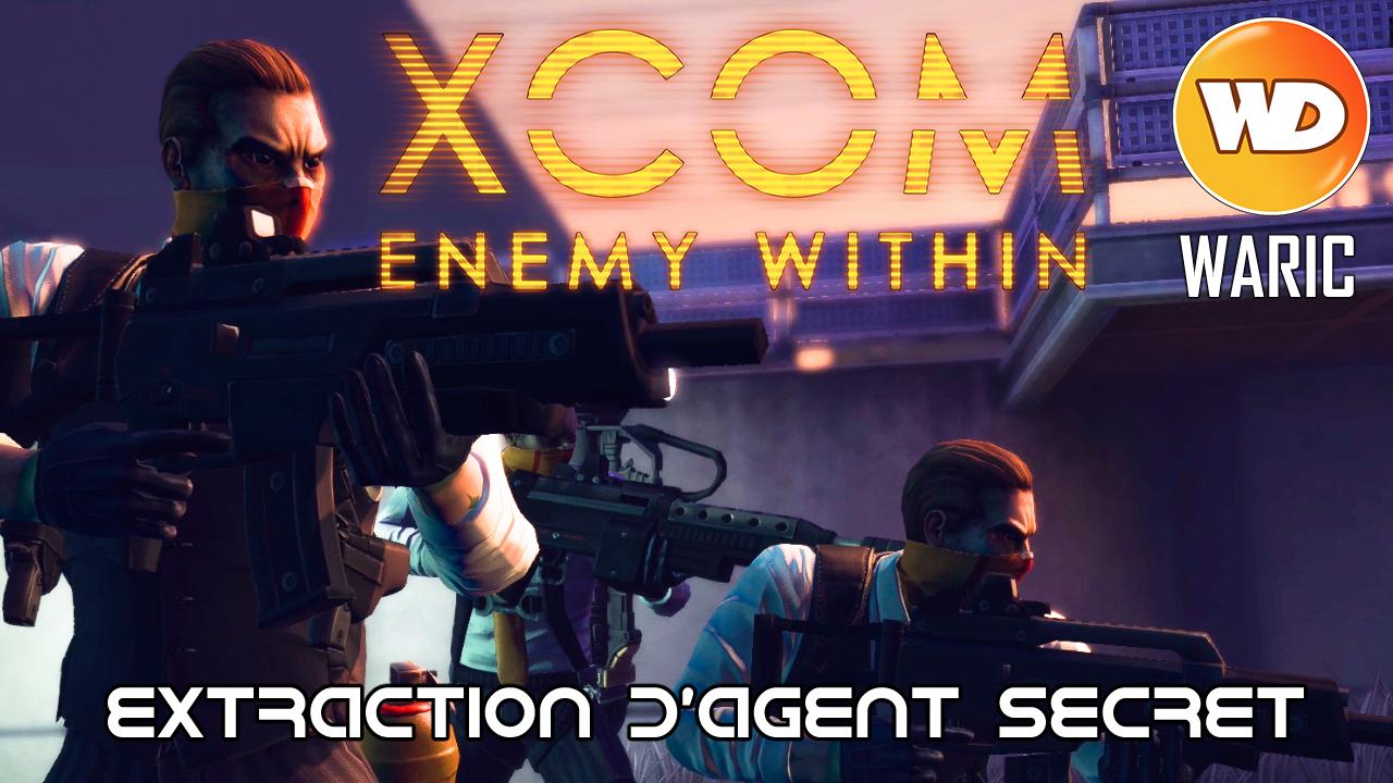 XCOM Ennemy Within - FR - Opération présent indolent (extraction d'agent secret en argentine)